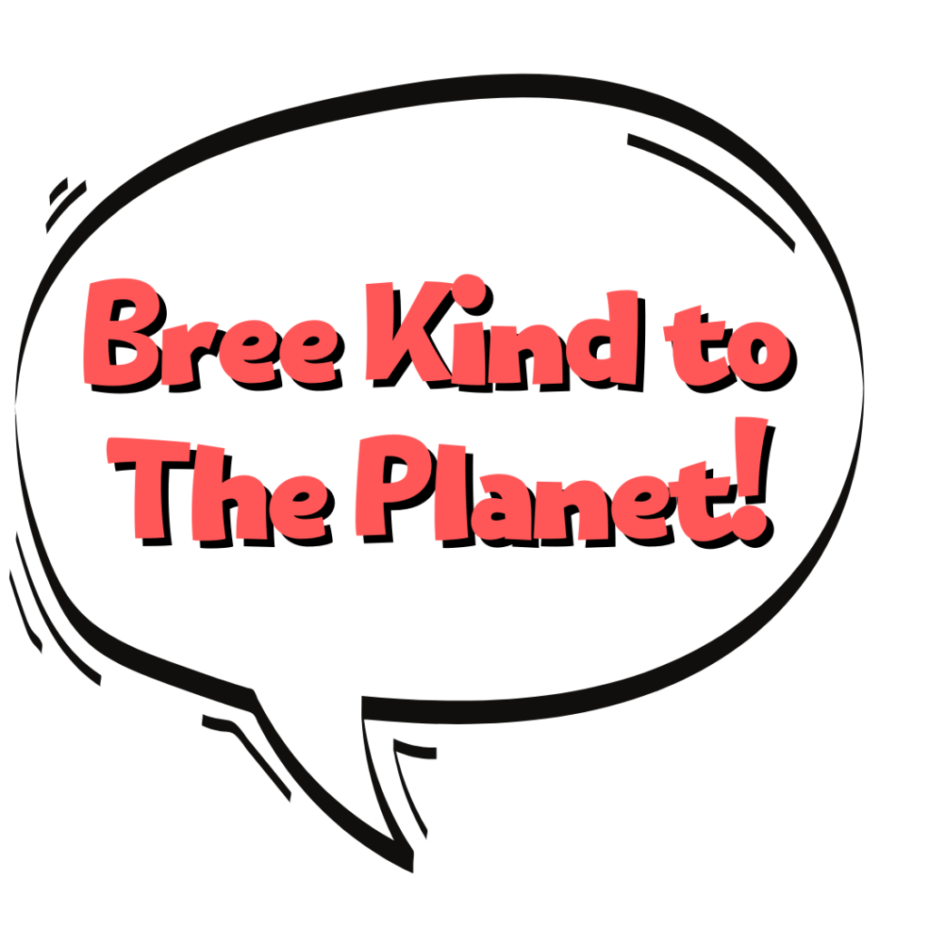 bree kind to the planet