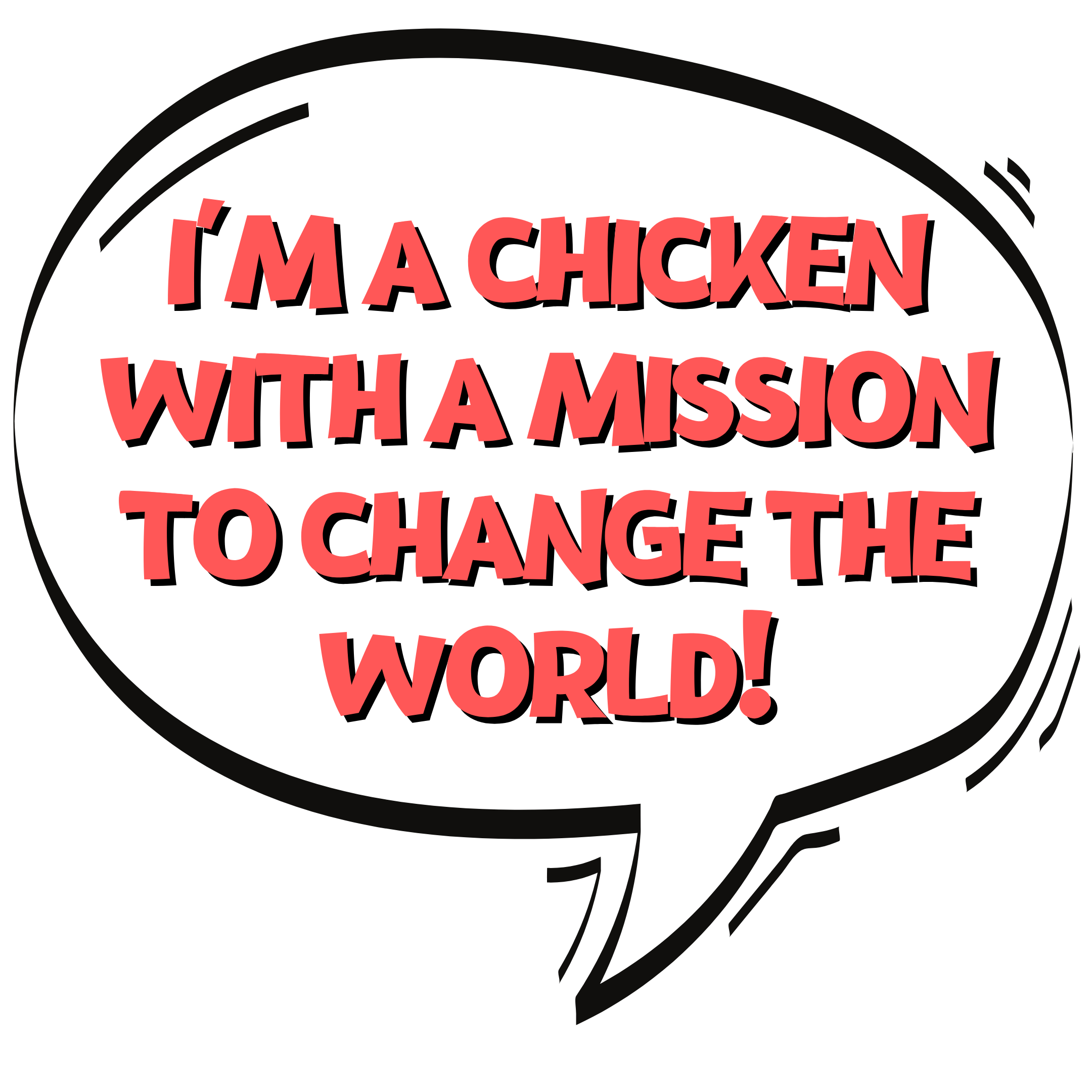 """speech bubble which says """"i'm a chicken with a mission to change the world!"""""""